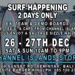 "Channel Islands Surfboards Bali ""Surf Happening"" Boxing Day Sale 26th and 27th December 10 AM – 9 PM."